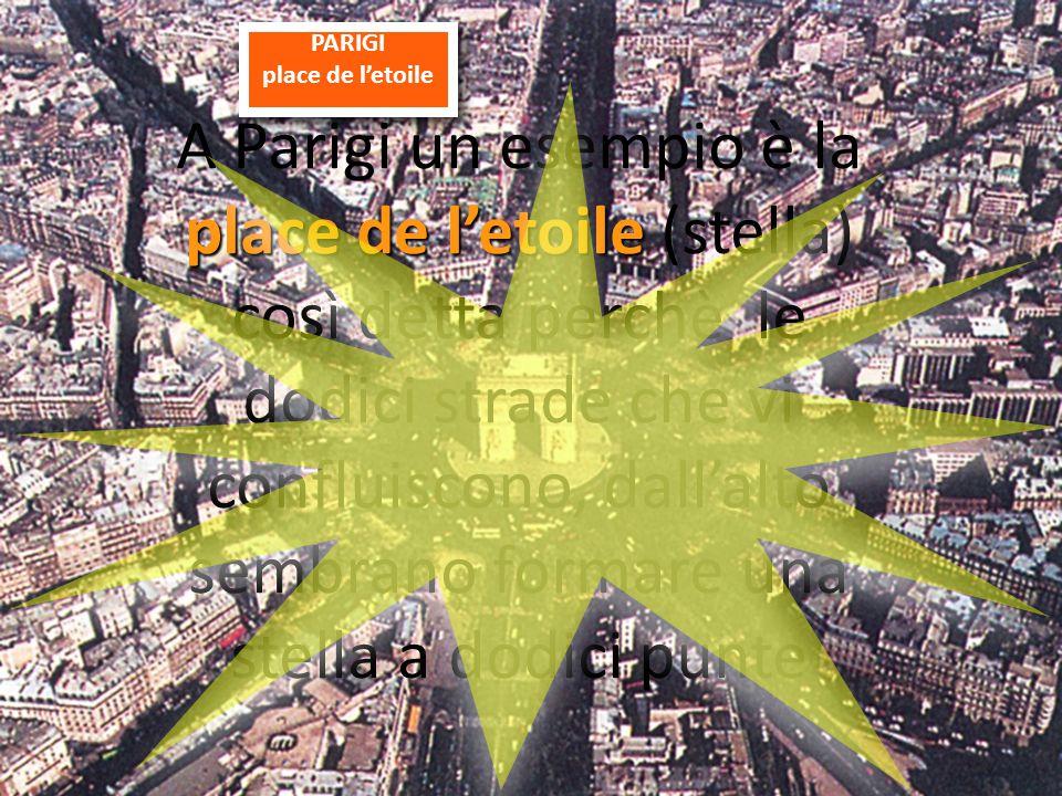 PARIGI place de l'etoile PARIGI place de l'etoile place de l'etoile A Parigi un esempio è la place de l'etoile (stella) così detta perchè le dodici st