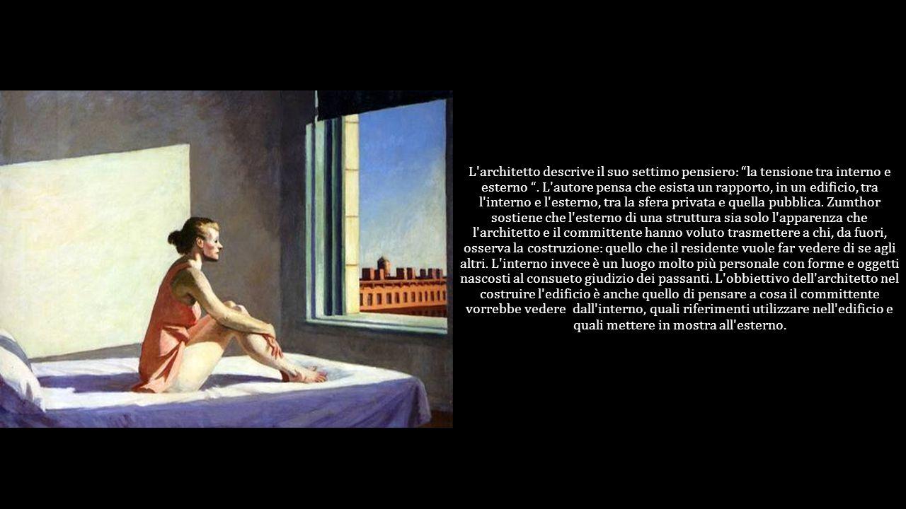 """L'architetto descrive il suo settimo pensiero: """"la tensione tra interno e esterno """". L'autore pensa che esista un rapporto, in un edificio, tra l'inte"""