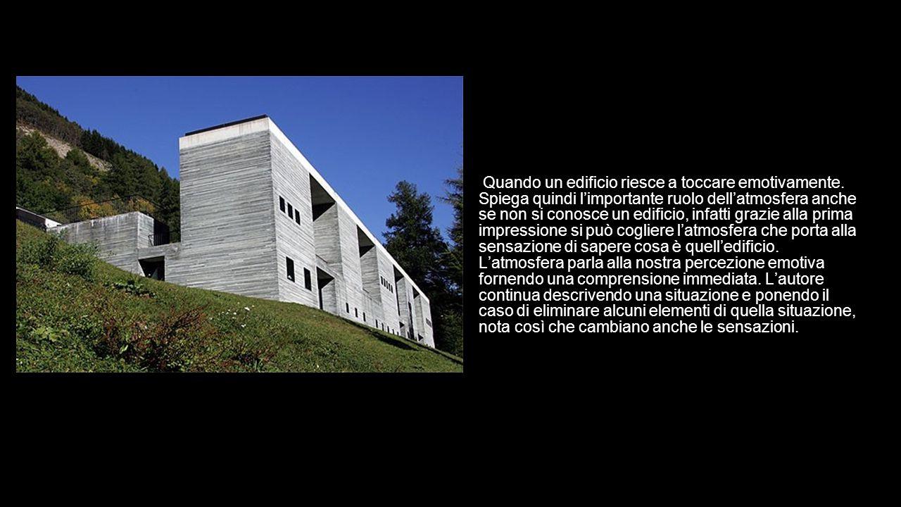 Quando un edificio riesce a toccare emotivamente. Spiega quindi l'importante ruolo dell'atmosfera anche se non si conosce un edificio, infatti grazie