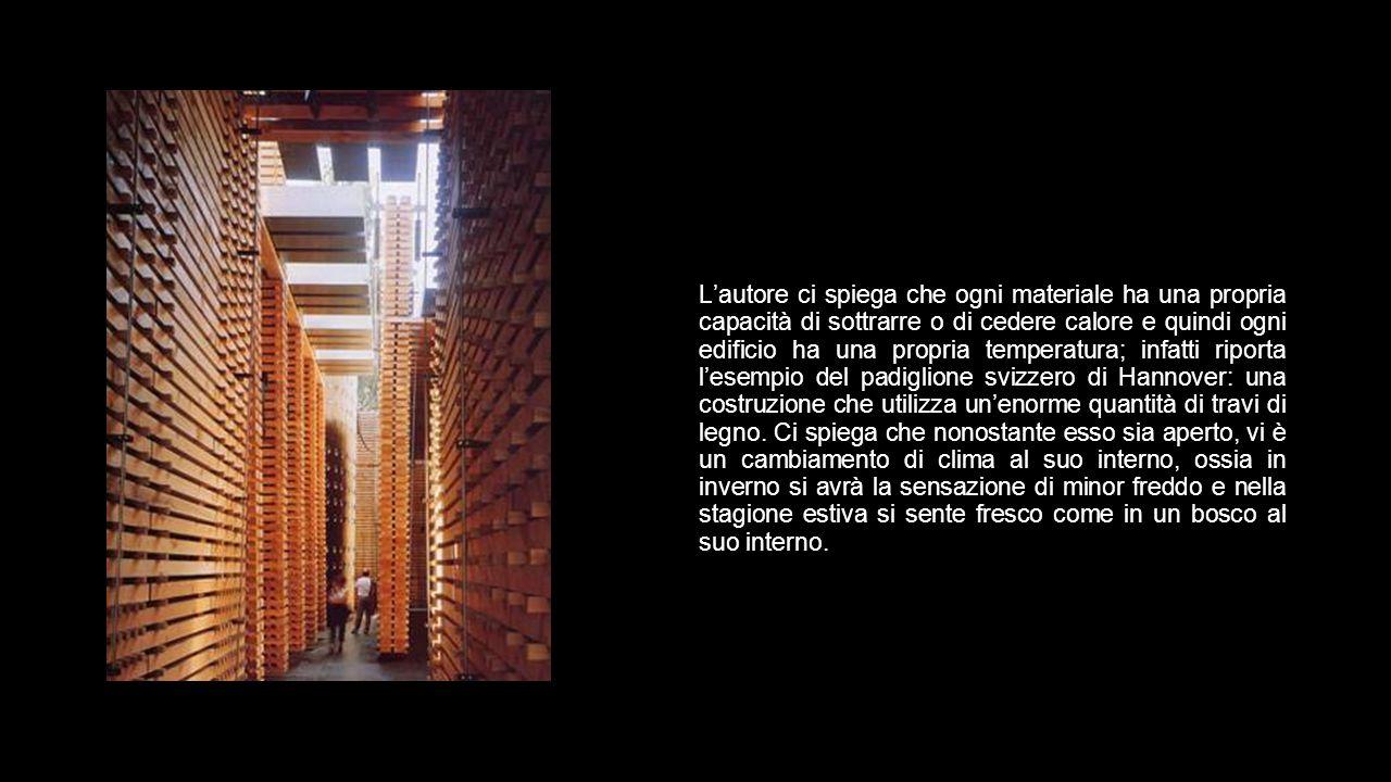 L'autore ci spiega che ogni materiale ha una propria capacità di sottrarre o di cedere calore e quindi ogni edificio ha una propria temperatura; infat