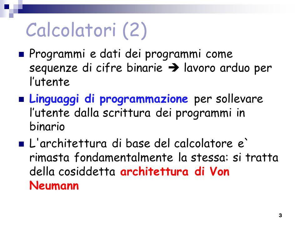 Calcolatori (2) Programmi e dati dei programmi come sequenze di cifre binarie  lavoro arduo per l'utente Linguaggi di programmazione per sollevare l'