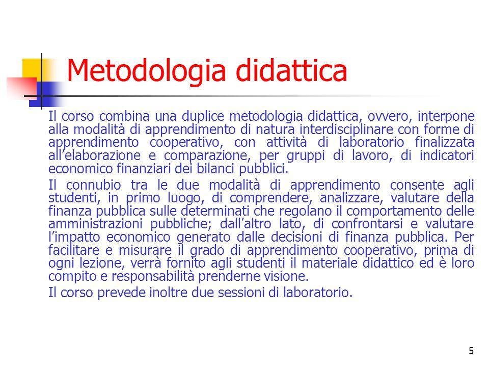 5 Metodologia didattica Il corso combina una duplice metodologia didattica, ovvero, interpone alla modalità di apprendimento di natura interdisciplina
