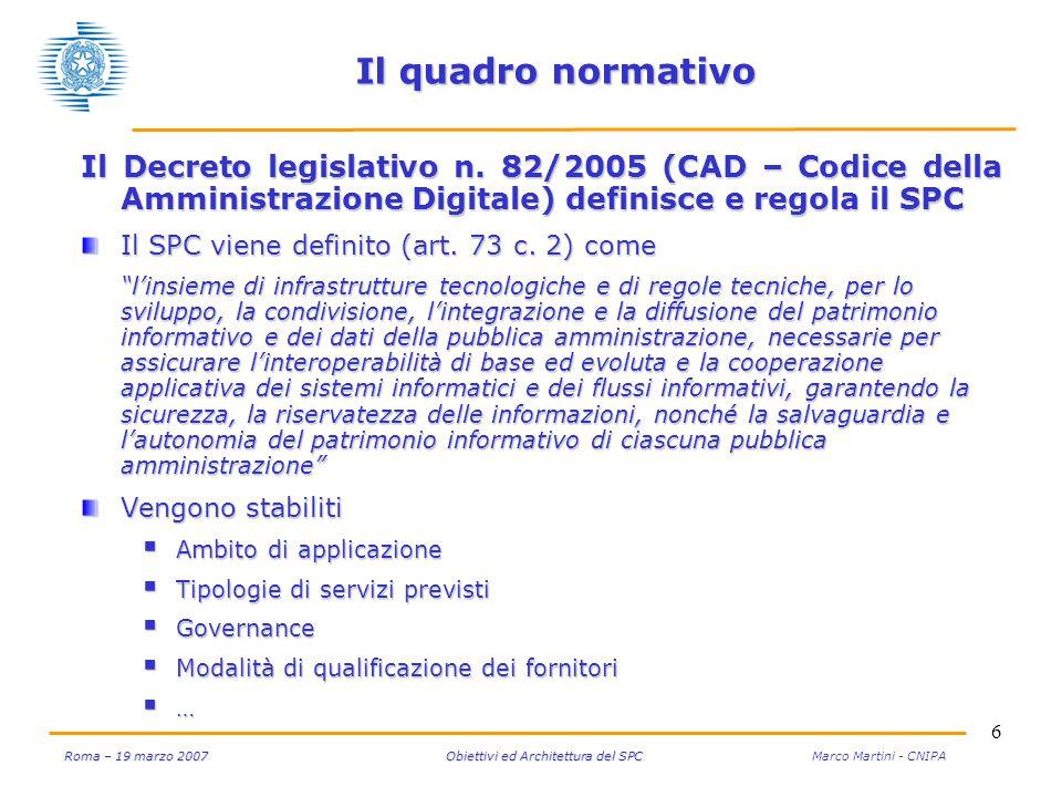 17 Roma – 19 marzo 2007 Obiettivi ed Architettura del SPC Roma – 19 marzo 2007 Obiettivi ed Architettura del SPC Marco Martini - CNIPA Connettività e sicurezza Nel periodo 2004-2007 si ha una forte riduzione dei costi pur quadruplicando la banda configurata Le spese per i servizi di connettività, per la sola PAC, si riducono dai 130 milioni di € del 2004 a circa 65 milioni di € nel 2007 La banda configurata, in corrispondenza, passa da 13 ad oltre 50 Gbit fonte: Analisi CNIPA RUPA SPC Risorse liberate per nuovi servizi