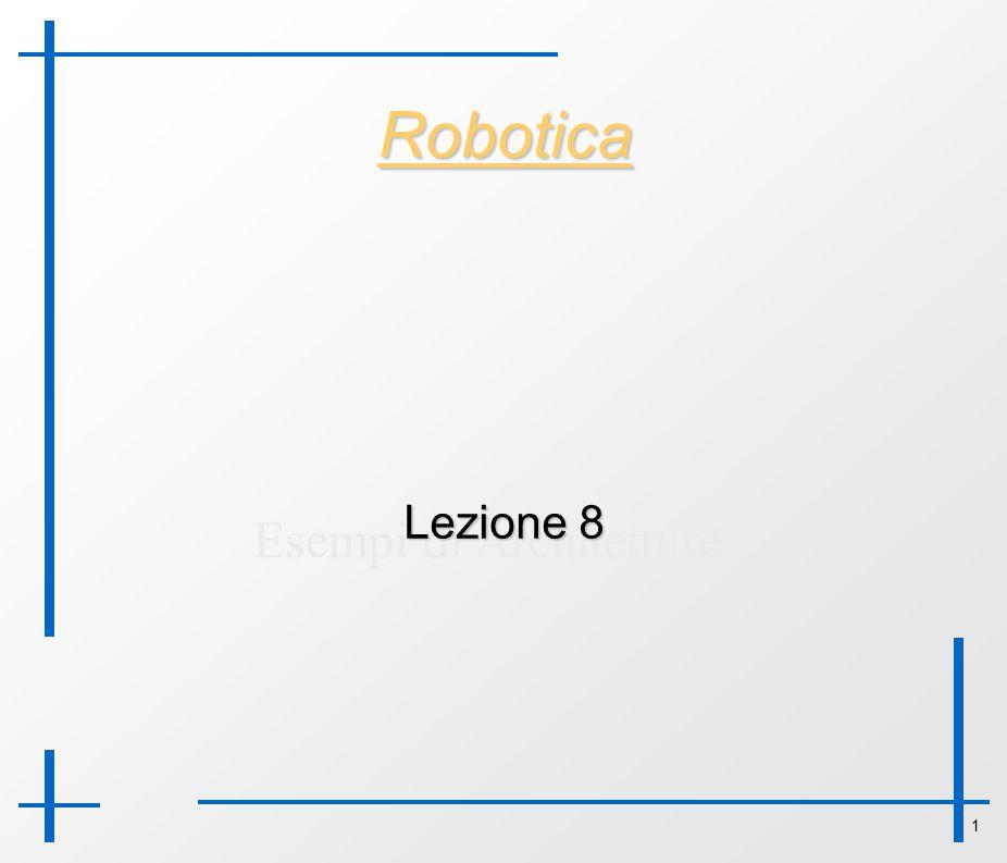 1 Robotica Esempi di Architetture Lezione 8