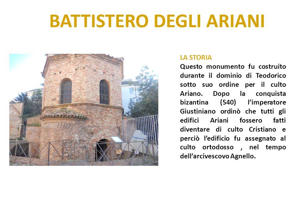 BATTISTERO DEGLI ARIANI LA STORIA Questo monumento fu costruito durante il dominio di Teodorico sotto suo ordine per il culto Ariano. Dopo la conquist