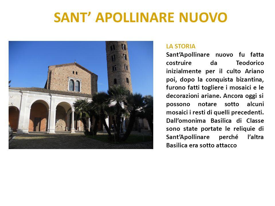SANT' APOLLINARE NUOVO LA STORIA Sant'Apollinare nuovo fu fatta costruire da Teodorico inizialmente per il culto Ariano poi, dopo la conquista bizanti
