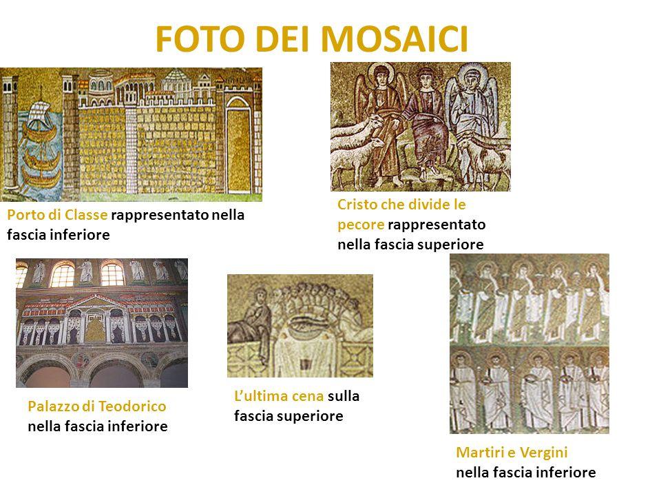 FOTO DEI MOSAICI Porto di Classe rappresentato nella fascia inferiore Cristo che divide le pecore rappresentato nella fascia superiore Palazzo di Teod