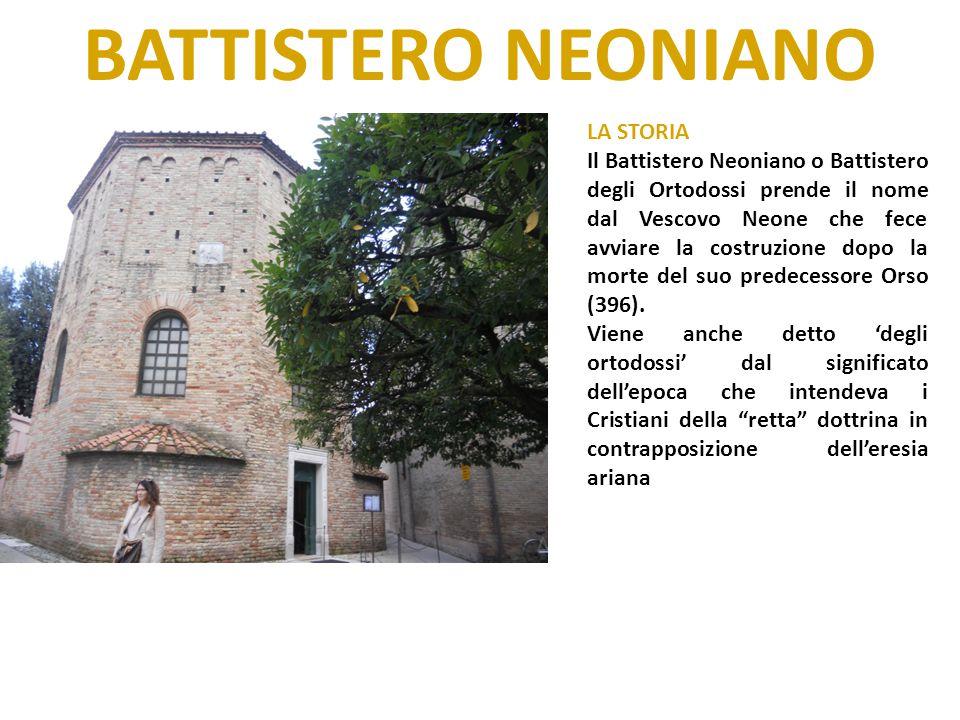 BATTISTERO NEONIANO LA STORIA Il Battistero Neoniano o Battistero degli Ortodossi prende il nome dal Vescovo Neone che fece avviare la costruzione dop