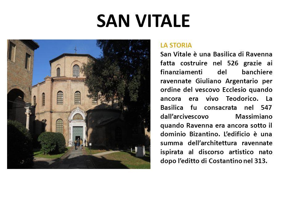 SAN VITALE LA STORIA San Vitale è una Basilica di Ravenna fatta costruire nel 526 grazie ai finanziamenti del banchiere ravennate Giuliano Argentario