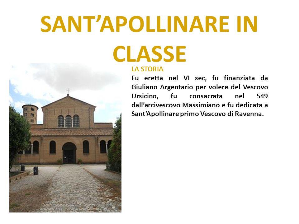 SANT'APOLLINARE IN CLASSE LA STORIA Fu eretta nel VI sec, fu finanziata da Giuliano Argentario per volere del Vescovo Ursicino, fu consacrata nel 549