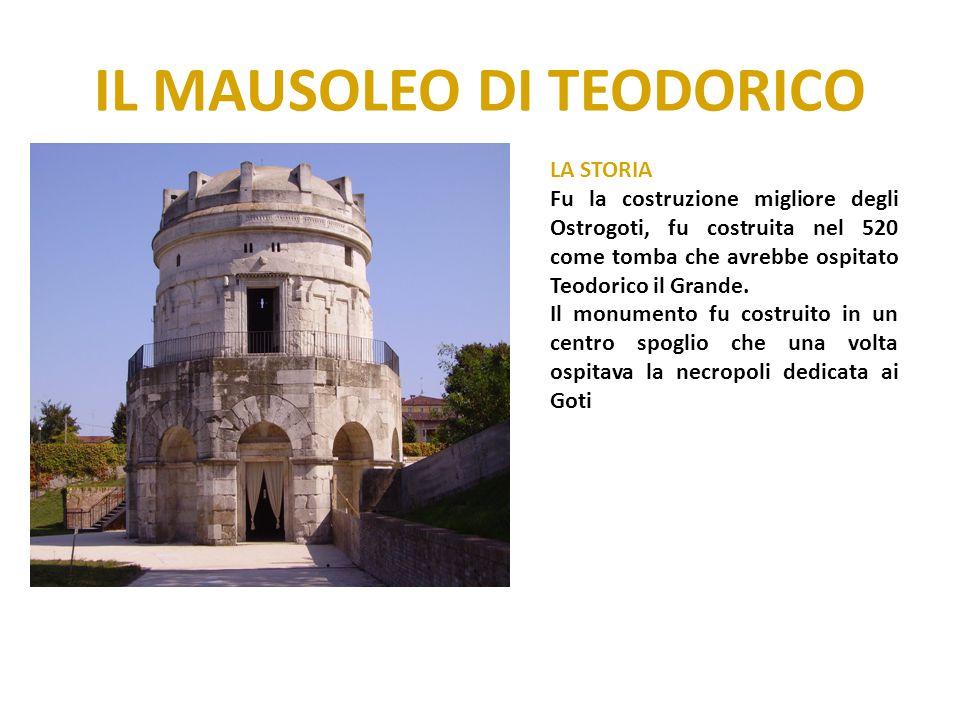 IL MAUSOLEO DI TEODORICO LA STORIA Fu la costruzione migliore degli Ostrogoti, fu costruita nel 520 come tomba che avrebbe ospitato Teodorico il Grand