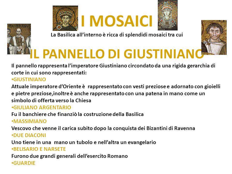 I MOSAICI La Basilica all'interno è ricca di splendidi mosaici tra cui IL PANNELLO DI GIUSTINIANO Il pannello rappresenta l'imperatore Giustiniano cir
