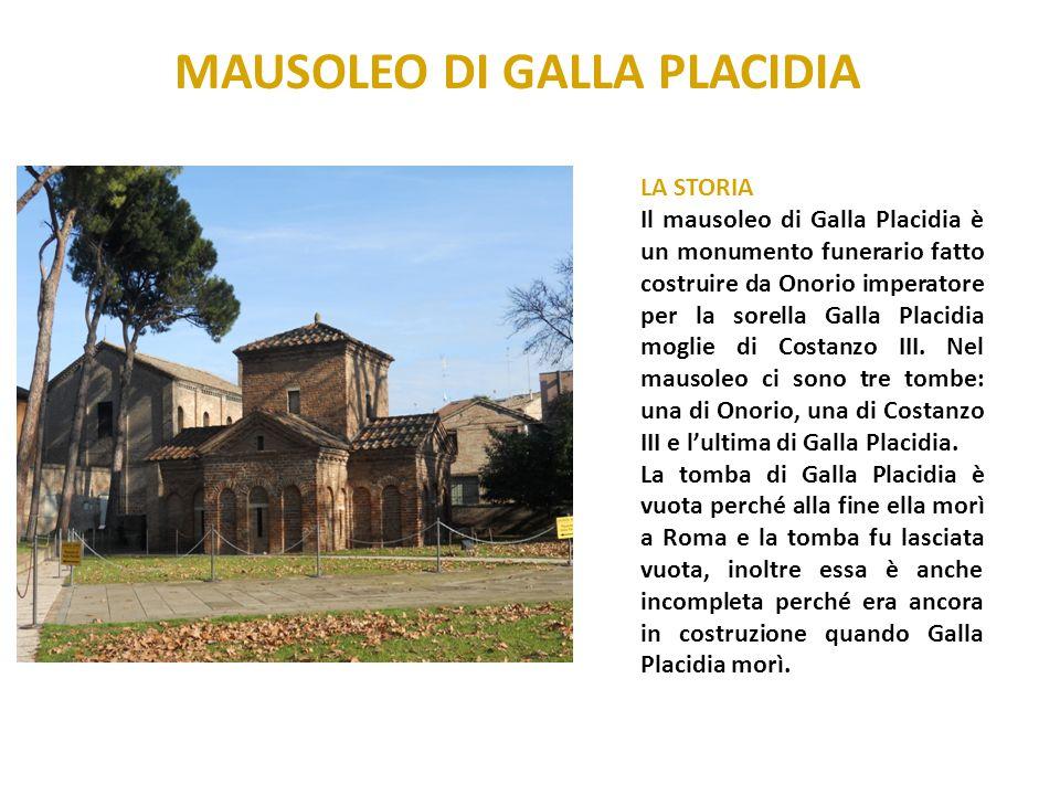 MAUSOLEO DI GALLA PLACIDIA LA STORIA Il mausoleo di Galla Placidia è un monumento funerario fatto costruire da Onorio imperatore per la sorella Galla
