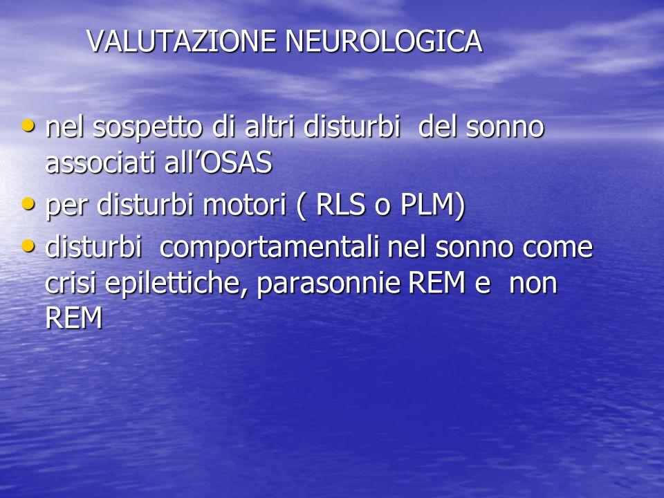 VALUTAZIONE NEUROLOGICA nel sospetto di altri disturbi del sonno associati all'OSAS nel sospetto di altri disturbi del sonno associati all'OSAS per di