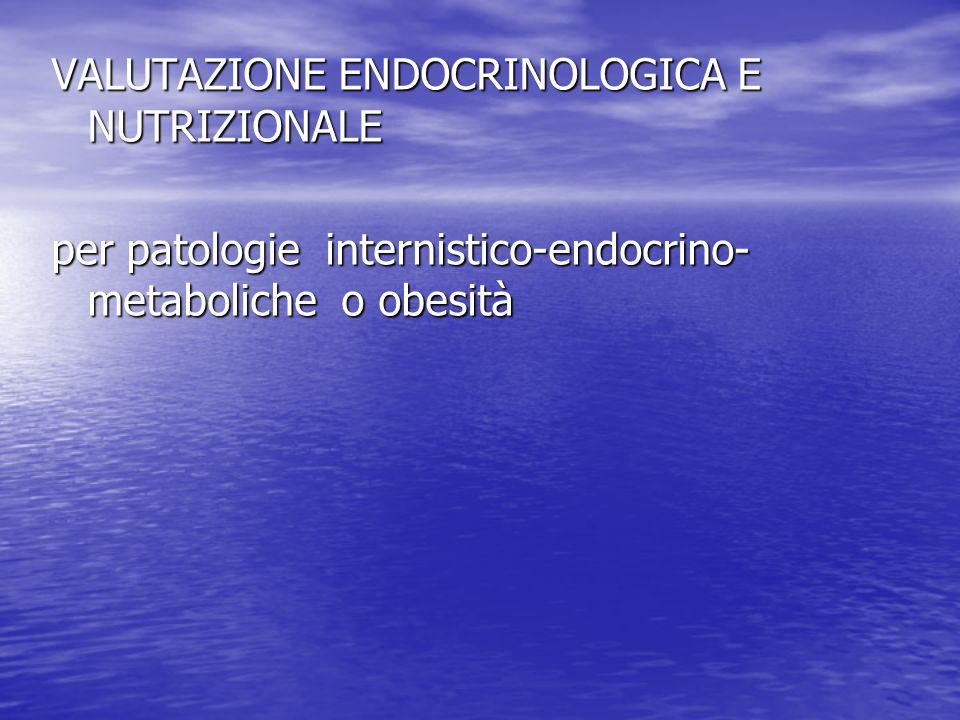 VALUTAZIONE ENDOCRINOLOGICA E NUTRIZIONALE per patologie internistico-endocrino- metaboliche o obesità