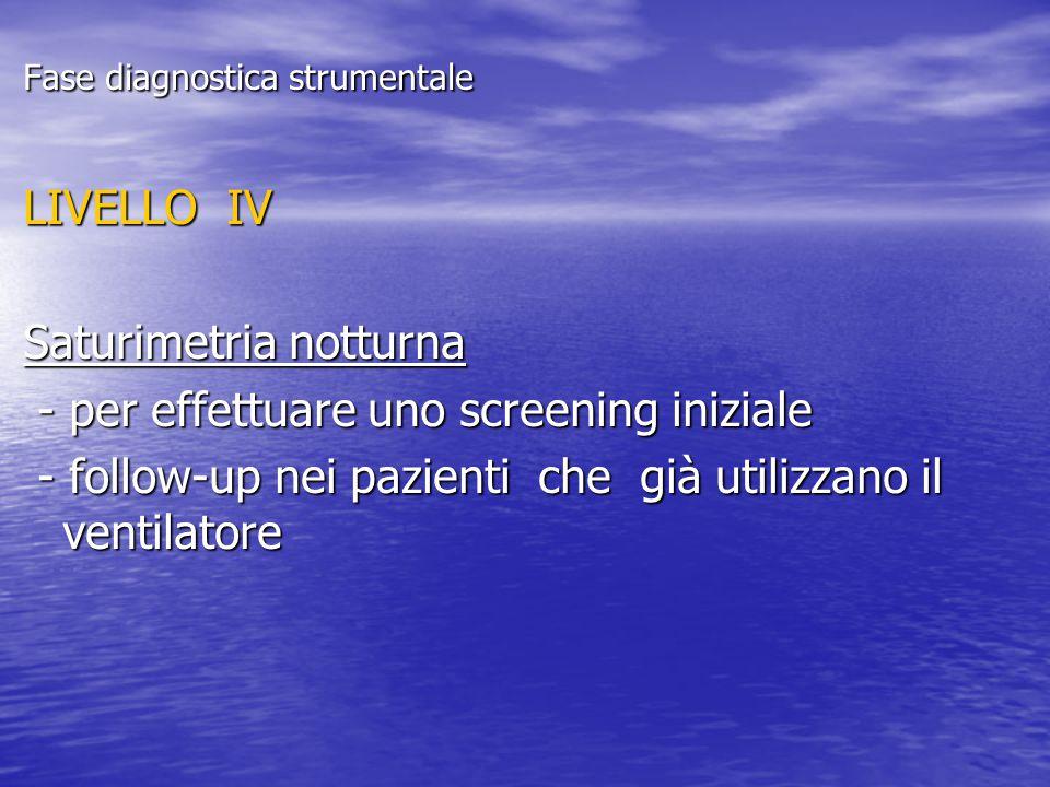 Fase diagnostica strumentale LIVELLO IV Saturimetria notturna - per effettuare uno screening iniziale - per effettuare uno screening iniziale - follow