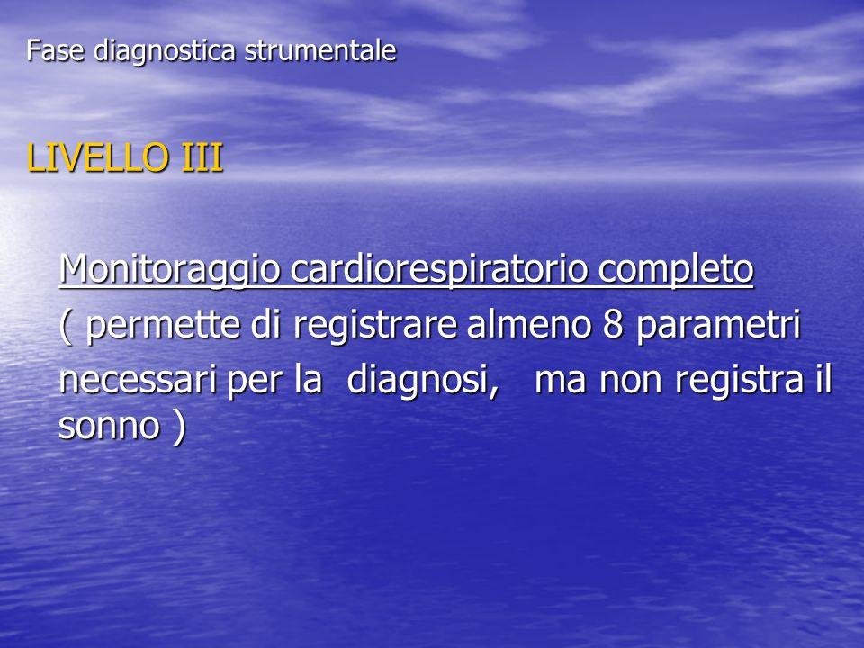 Fase diagnostica strumentale LIVELLO III Monitoraggio cardiorespiratorio completo ( permette di registrare almeno 8 parametri necessari per la diagnos