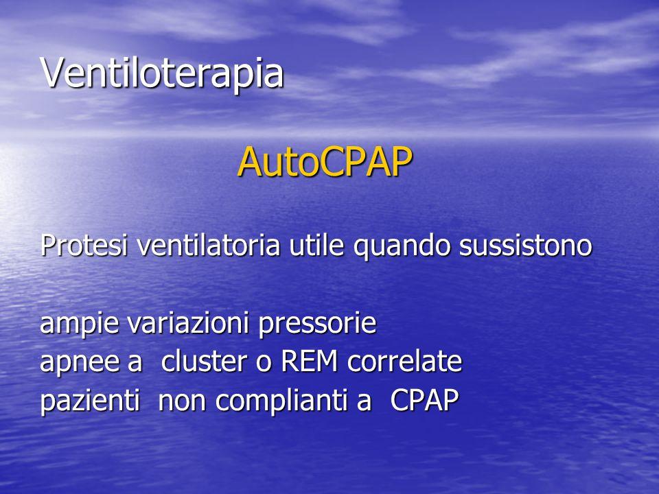 Ventiloterapia AutoCPAP Protesi ventilatoria utile quando sussistono ampie variazioni pressorie apnee a cluster o REM correlate pazienti non compliant