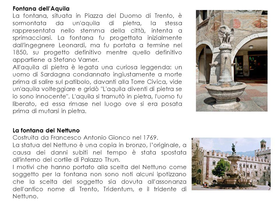 Fontana dell Aquila La fontana, situata in Piazza del Duomo di Trento, è sormontata da un aquila di pietra, la stessa rappresentata nello stemma della città, intenta a sprimacciarsi.