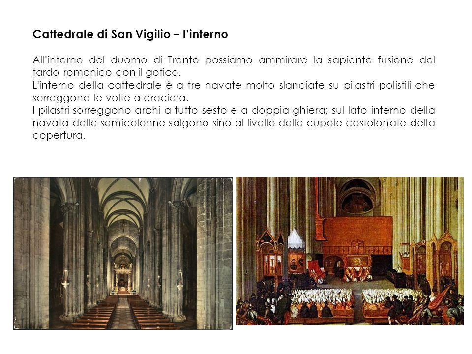 Cattedrale di San Vigilio – l'interno All'interno del duomo di Trento possiamo ammirare la sapiente fusione del tardo romanico con il gotico.