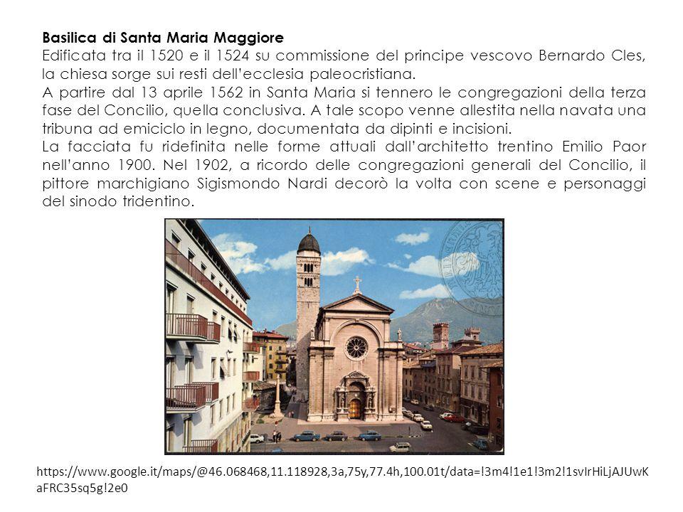 Basilica di Santa Maria Maggiore Edificata tra il 1520 e il 1524 su commissione del principe vescovo Bernardo Cles, la chiesa sorge sui resti dell'ecclesia paleocristiana.