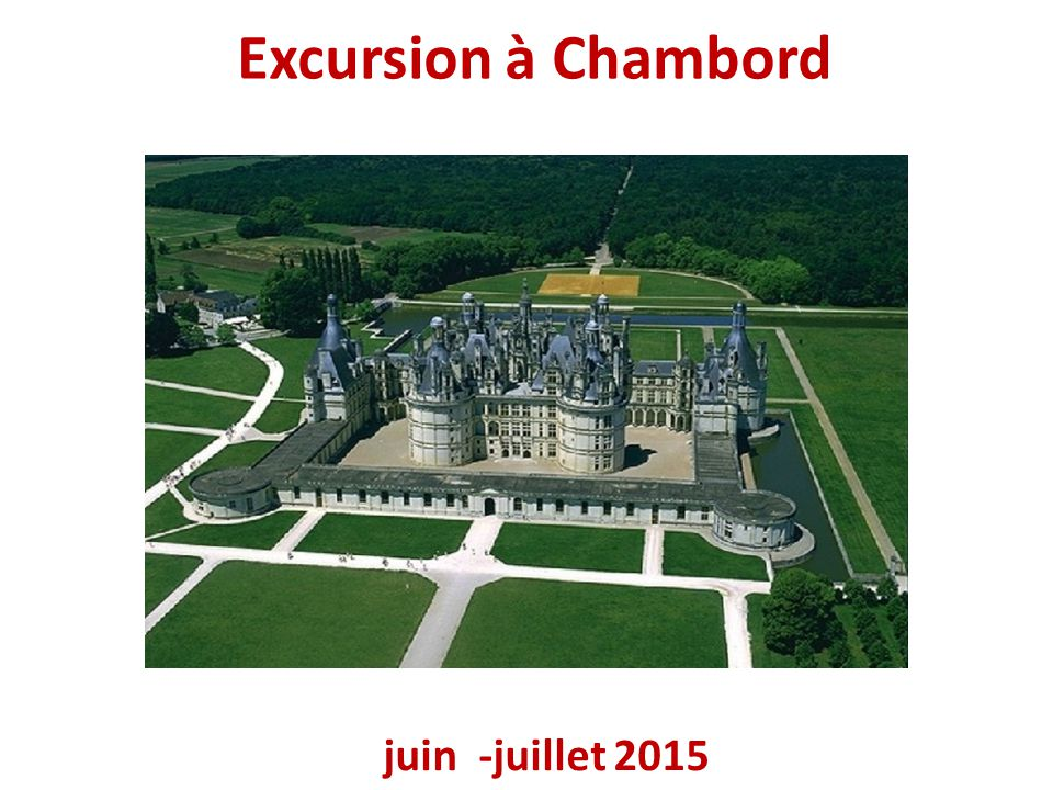 Excursion à Chambord juin -juillet 2015