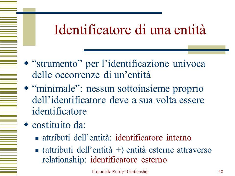"""Il modello Entity-Relationship48 Identificatore di una entità  """"strumento"""" per l'identificazione univoca delle occorrenze di un'entità  """"minimale"""":"""