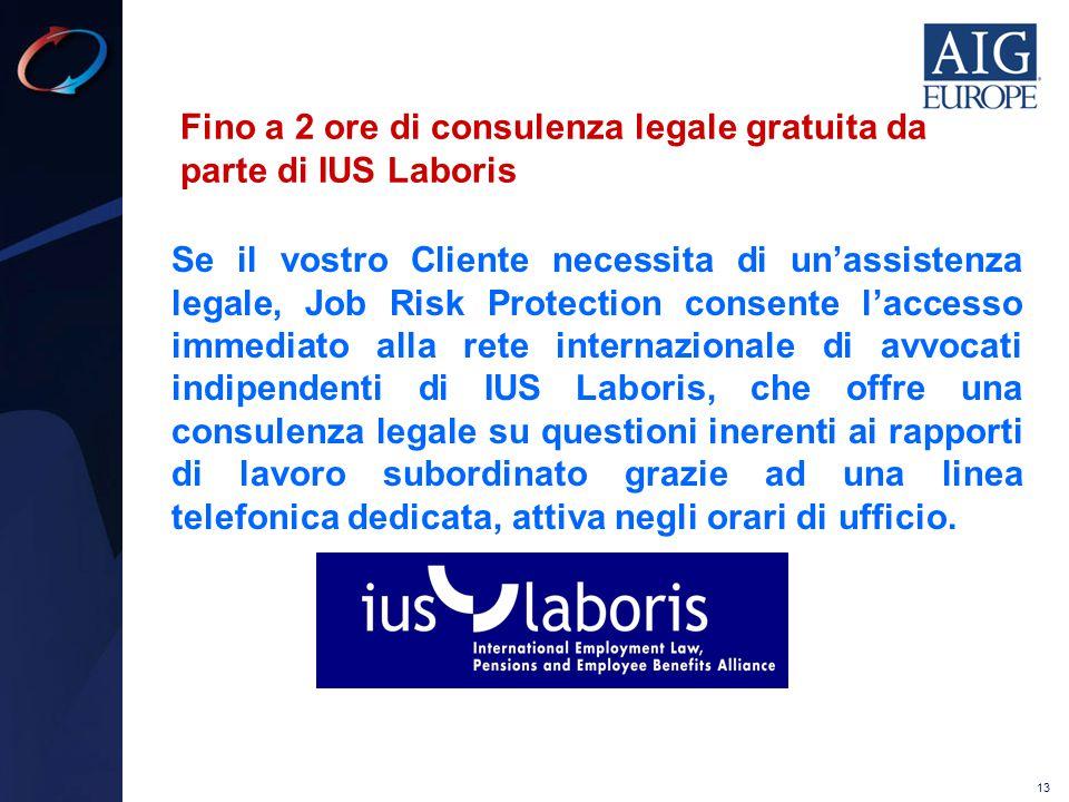 13 Fino a 2 ore di consulenza legale gratuita da parte di IUS Laboris Se il vostro Cliente necessita di un'assistenza legale, Job Risk Protection cons
