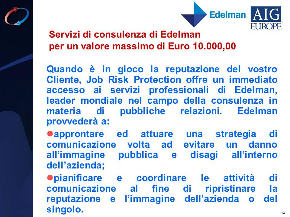14 Servizi di consulenza di Edelman per un valore massimo di Euro 10.000,00 Quando è in gioco la reputazione del vostro Cliente, Job Risk Protection o