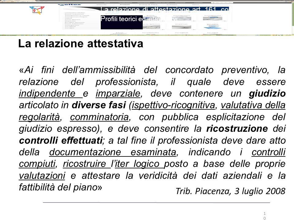 La relazione attestativa Trib. Piacenza, 3 luglio 2008 «Ai fini dell'ammissibilità del concordato preventivo, la relazione del professionista, il qual