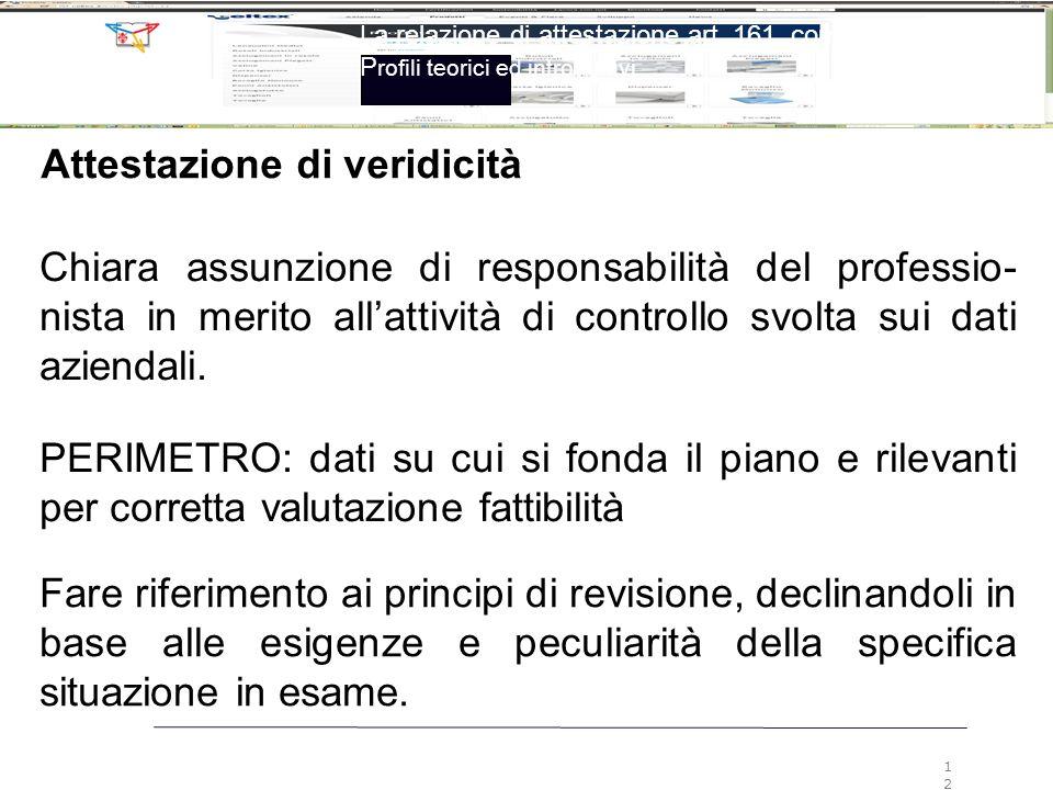 Attestazione di veridicità Chiara assunzione di responsabilità del professio- nista in merito all'attività di controllo svolta sui dati aziendali. PER