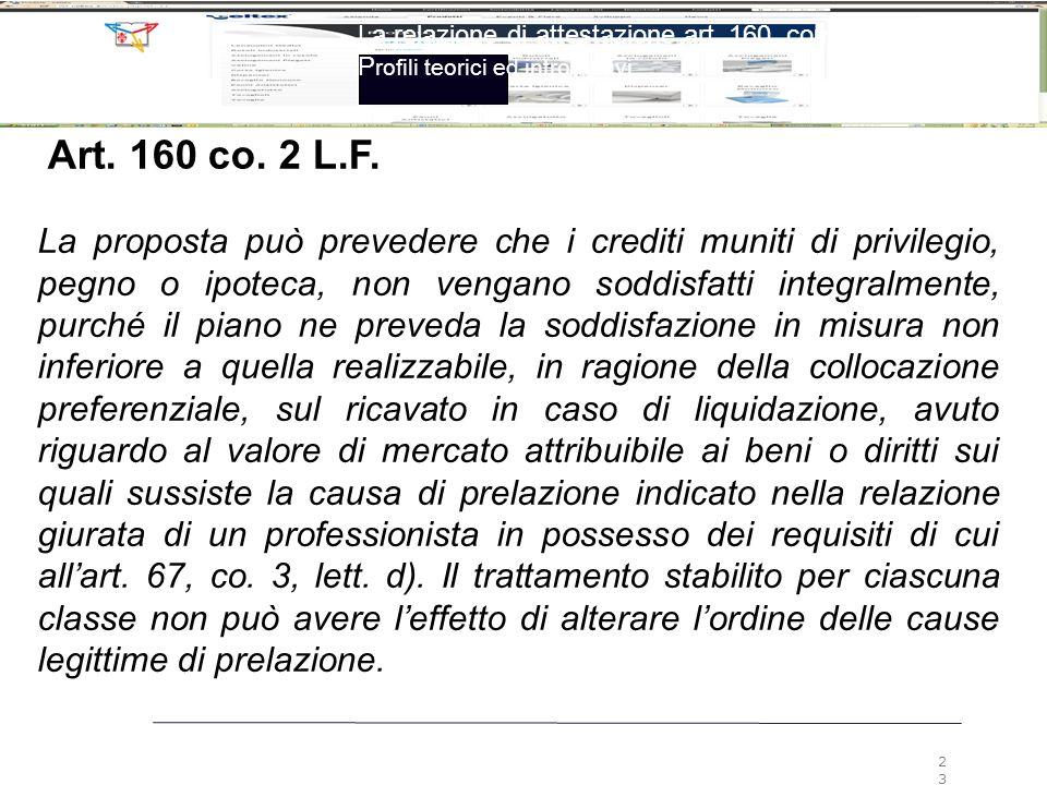 La relazione di attestazione art. 160, comma 2, LF P rofili teorici ed introduttivi 23 La proposta può prevedere che i crediti muniti di privilegio, p