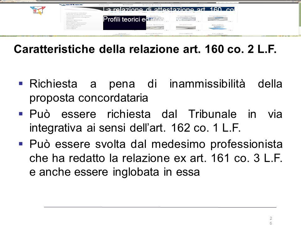 La relazione di attestazione art. 160, comma 2, LF P rofili teorici ed introduttivi 26 Caratteristiche della relazione art. 160 co. 2 L.F.  Richiesta