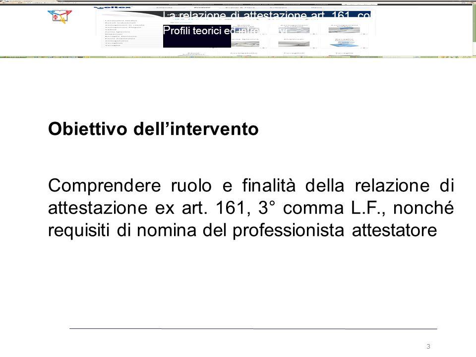 Obiettivo dell'intervento Comprendere ruolo e finalità della relazione di attestazione ex art. 161, 3° comma L.F., nonché requisiti di nomina del prof