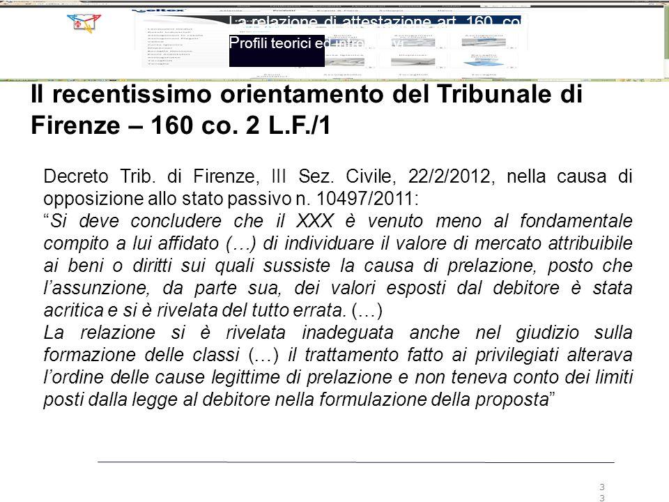 La relazione di attestazione art. 160, comma 2, LF P rofili teorici ed introduttivi 33 Decreto Trib. di Firenze, III Sez. Civile, 22/2/2012, nella cau