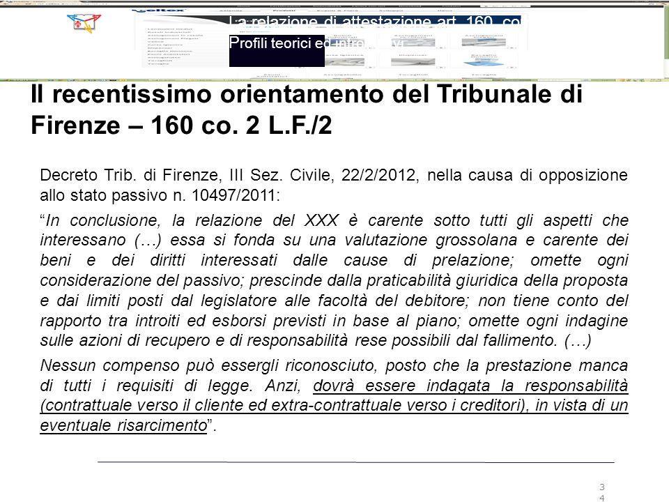 La relazione di attestazione art. 160, comma 2, LF P rofili teorici ed introduttivi 34 Il recentissimo orientamento del Tribunale di Firenze – 160 co.