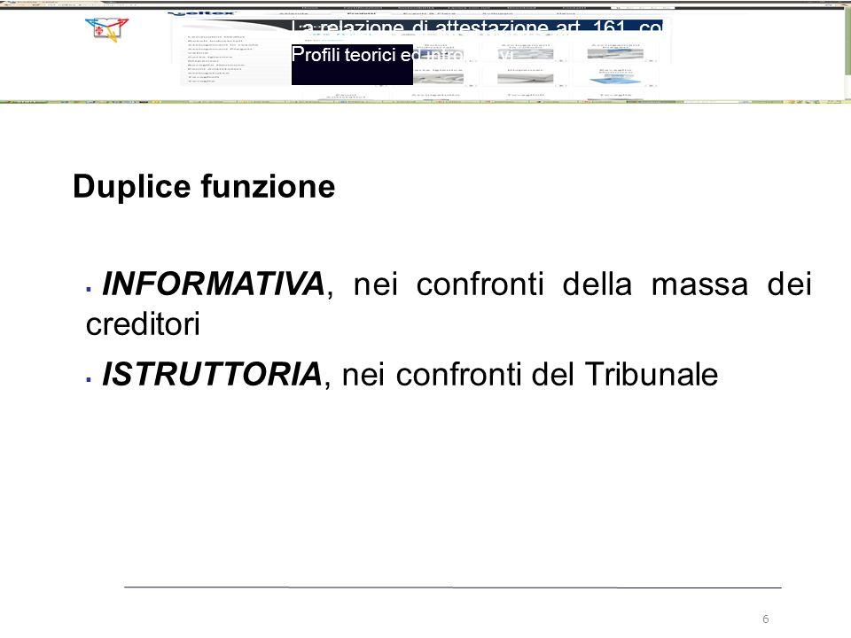 Duplice funzione  INFORMATIVA, nei confronti della massa dei creditori  ISTRUTTORIA, nei confronti del Tribunale La relazione di attestazione art. 1