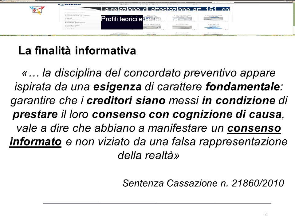 La finalità informativa «… la disciplina del concordato preventivo appare ispirata da una esigenza di carattere fondamentale: garantire che i creditor
