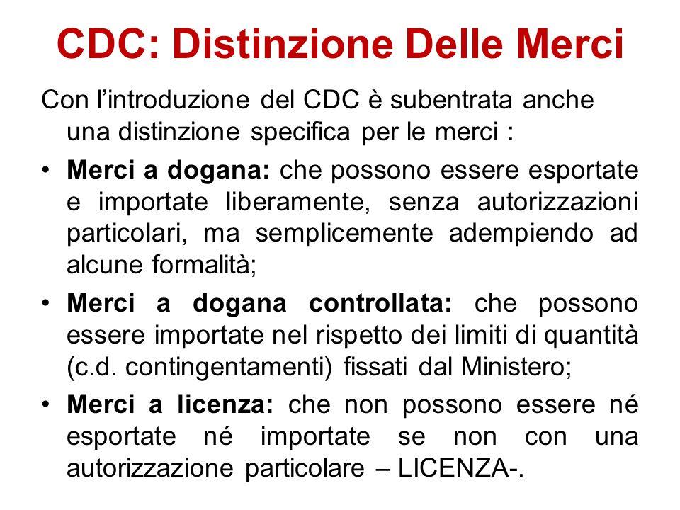 CDC: Distinzione Delle Merci Con l'introduzione del CDC è subentrata anche una distinzione specifica per le merci : Merci a dogana: che possono essere