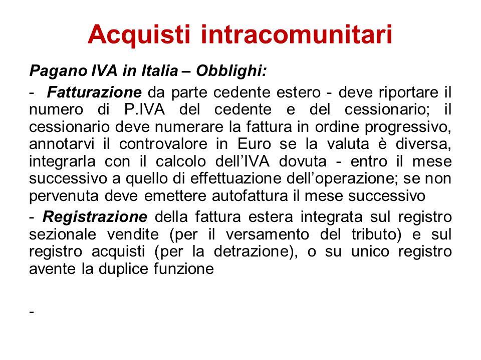 Pagano IVA in Italia – Obblighi: - Fatturazione da parte cedente estero - deve riportare il numero di P.IVA del cedente e del cessionario; il cessiona