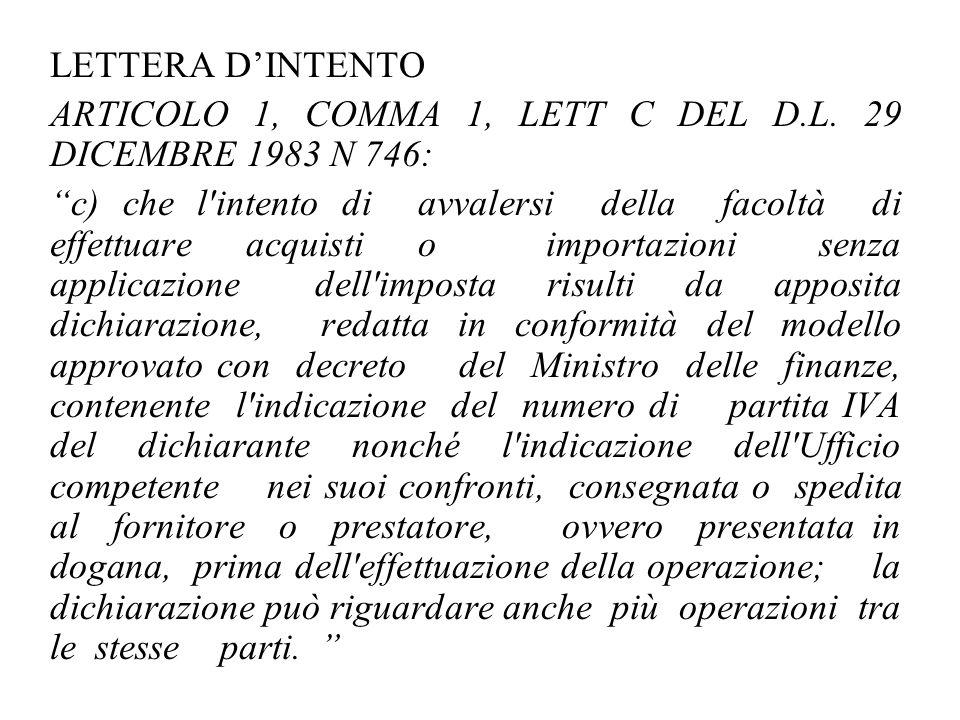 """LETTERA D'INTENTO ARTICOLO 1, COMMA 1, LETT C DEL D.L. 29 DICEMBRE 1983 N 746: """"c) che l'intento di avvalersi della facoltà di effettuare acquisti o i"""