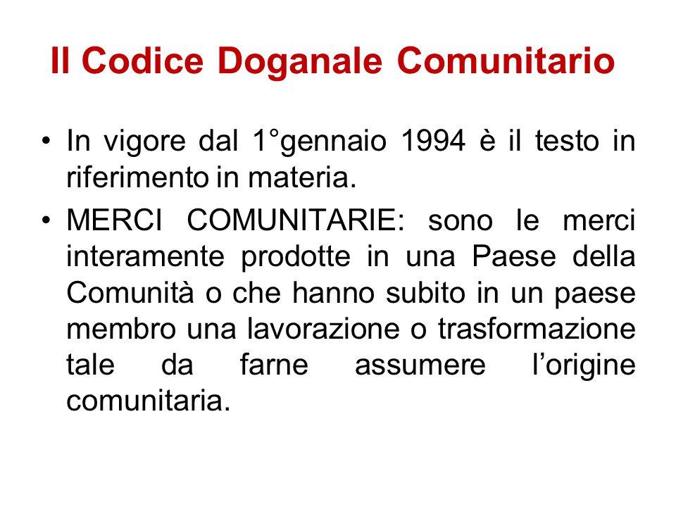 Il Codice Doganale Comunitario In vigore dal 1°gennaio 1994 è il testo in riferimento in materia. MERCI COMUNITARIE: sono le merci interamente prodott