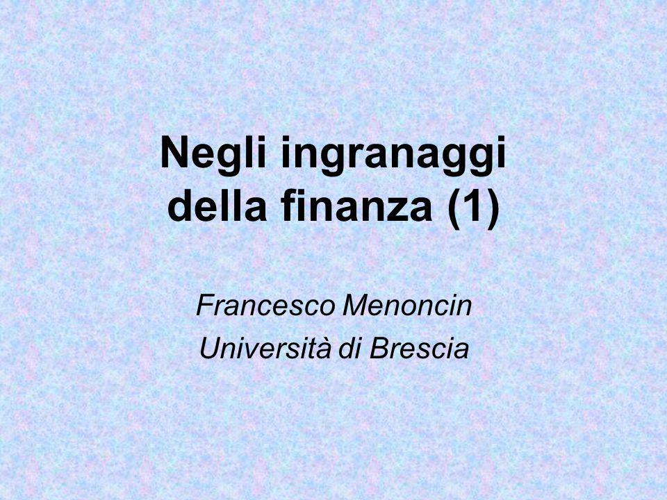 Negli ingranaggi della finanza (1) Francesco Menoncin Università di Brescia