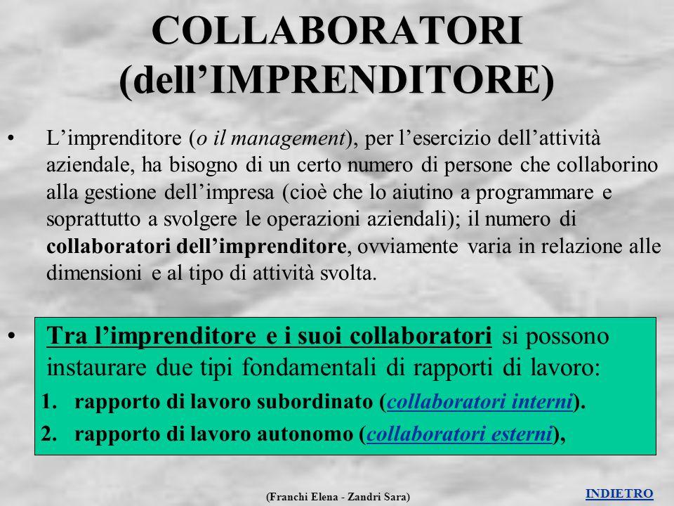 (Franchi Elena - Zandri Sara) COLLABORATORI (dell'IMPRENDITORE) L'imprenditore (o il management), per l'esercizio dell'attività aziendale, ha bisogno