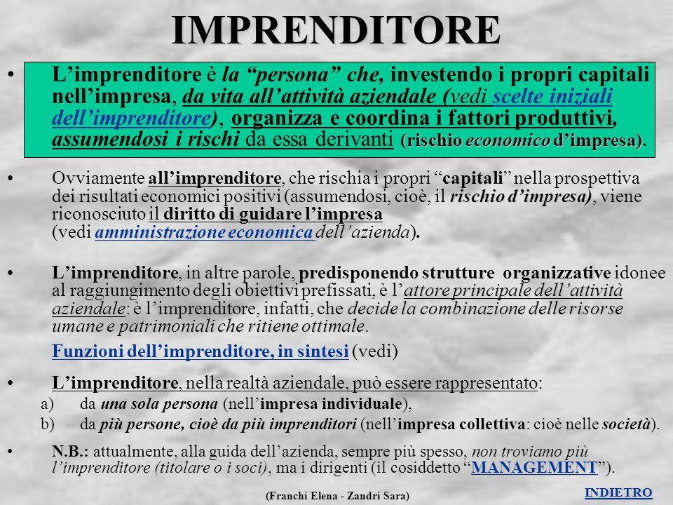 """(Franchi Elena - Zandri Sara)IMPRENDITORE (rischio economico d'impresa)L'imprenditore è la """"persona"""" che, investendo i propri capitali nell'impresa, d"""