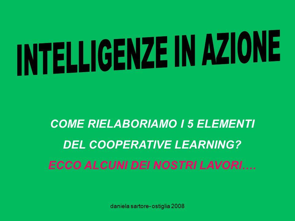 daniela sartore- ostiglia 2008 COME RIELABORIAMO I 5 ELEMENTI DEL COOPERATIVE LEARNING.