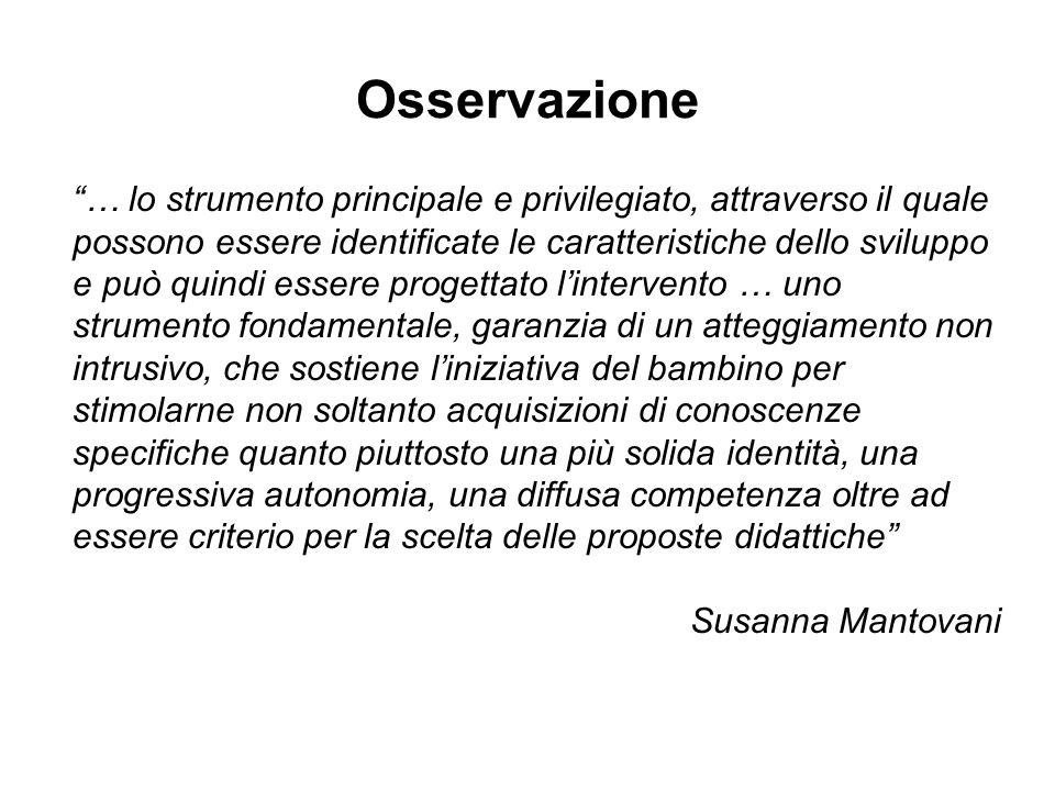 """Osservazione """"… lo strumento principale e privilegiato, attraverso il quale possono essere identificate le caratteristiche dello sviluppo e può quindi"""