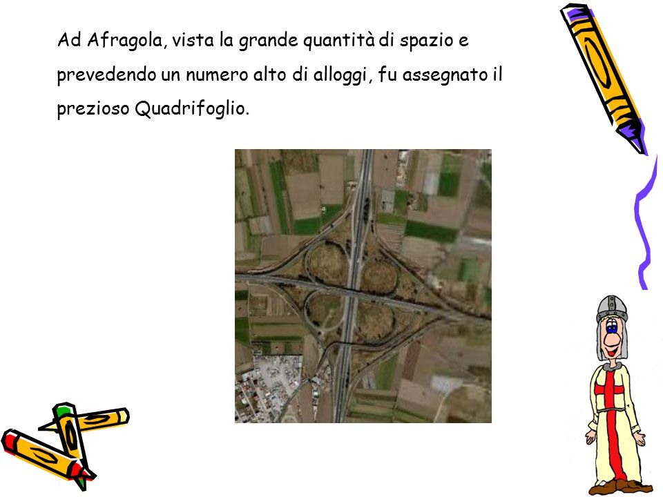Ad Afragola, vista la grande quantità di spazio e prevedendo un numero alto di alloggi, fu assegnato il prezioso Quadrifoglio.