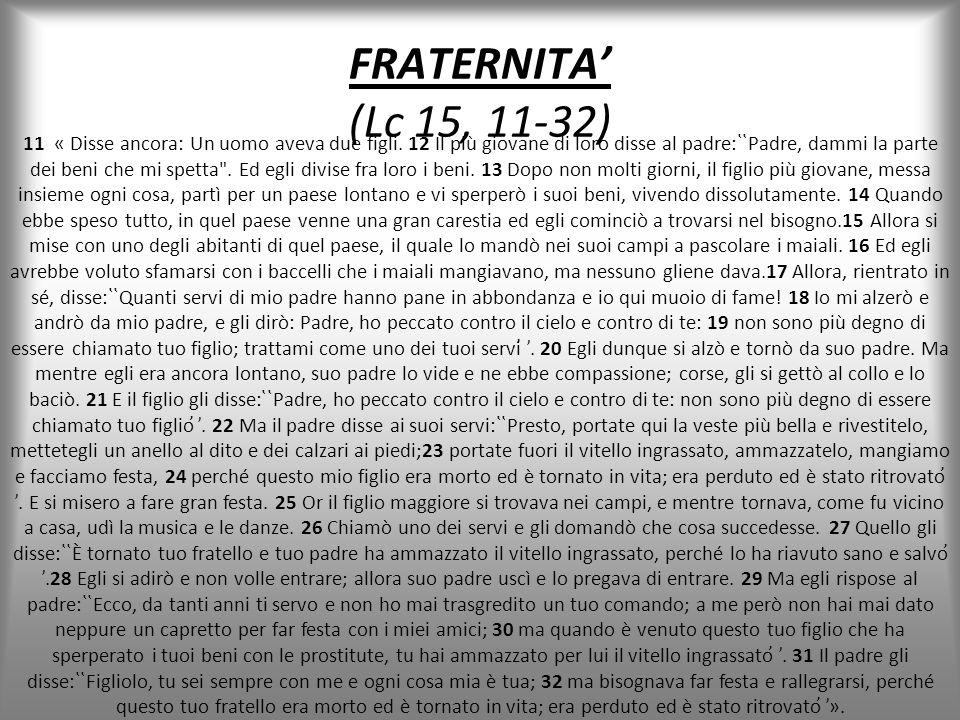 FRATERNITA' (Lc 15, 11-32) 11 « Disse ancora: Un uomo aveva due figli.