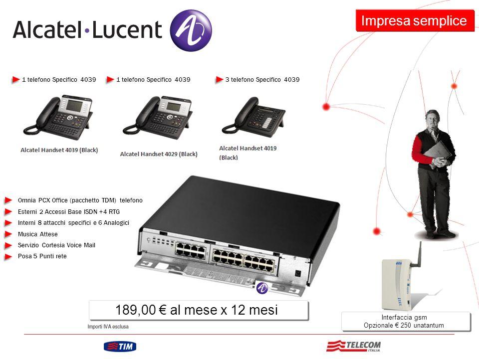 1 telefono Specifico 4039 3 telefono Specifico 4039 Omnia PCX Office (pacchetto TDM) telefono Esterni 2 Accessi Base ISDN +4 RTG Interni 8 attacchi sp